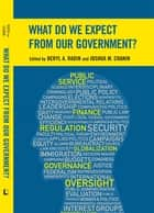 What Do We Expect from Our Government? ebook by Beryl A. Radin,Joshua M. Chanin,Alison Brooks,, Chanin, Joshua,, Dulio, David A.,, Edelman, Peter B.,, Fiorino, Daniel J.,, Girth, Amanda M.,, Harder, William L.,, Jasso, Guillermina,, LaFree, Gary,William M. LeoGrande,, Marvel, John D.,, Melberth, Rick,, Moult, Kelley,, Oleszek, Walter J.,, Resh, William G.,, Roosevelt, Jr., James,, Walker, David M.