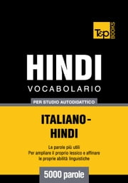 Vocabolario Italiano-Hindi per studio autodidattico - 5000 parole ebook by Andrey Taranov