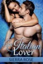 My Fake Italian Lover - The Fake Girlfriend/Marriage of Convenience, #3 ebook by Sierra Rose