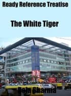 Ready Reference Treatise: The White Tiger ebook by Raja Sharma