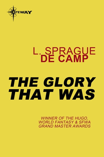 The Glory That Was ebook by L. Sprague deCamp