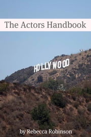 The Actors Handbook - The Actors Guide to Conquering Hollywood ebook by Minute Help Guides