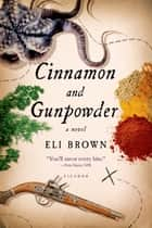 Cinnamon and Gunpowder - A Novel ebook by Eli Brown