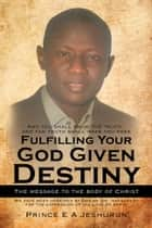 Fulfilling Your God Given Destiny ebook by Prince E A Jeshurun