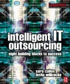 Intelligent IT Outsourcing ebook by Leslie Willcocks,Sara Cullen