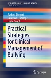 Practical Strategies for Clinical Management of Bullying ebook by Rashmi Shetgiri,Dorothy L. Espelage,Leslie Carrol