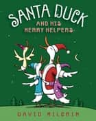 Santa Duck and His Merry Helpers ebook by David Milgrim, David Milgrim