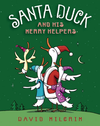 Santa Duck and His Merry Helpers ebook by David Milgrim
