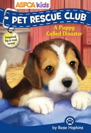 ASPCA kids: Pet Rescue Club: A Puppy Called Disaster ebook by Rose Hapkins