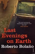 Last Evenings On Earth ebook by Roberto Bolaño