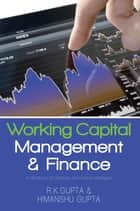 Working Capital Management and Finance ebook by R.K. Gupta and Himanshu Gupta