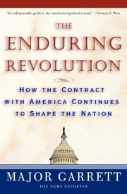 The Enduring Revolution - How the Contract with America Continues to Shape the Nation ebook by Major Garrett