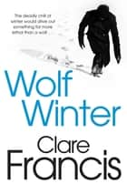 Wolf Winter ebook by Clare Francis