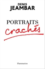 Portraits crachés ebook by Denis Jeambar