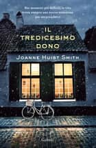 Il tredicesimo dono ebook by Joanne Huist Smith