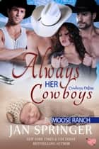 Always Her Cowboys - Moose Ranch ebook by Jan Springer