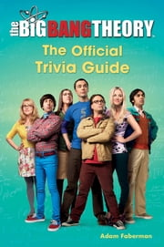 The Big Bang Theory - The Official Trivia Guide ebook by Adam Faberman