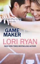 Game Maker - a Triple Play Curse Novella ebook by Lori Ryan
