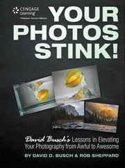Your Photos Stink! - David Busch's Lessons in Elevating Your Photography from Awful to Awesome ebook by David D. Busch
