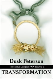 Transformation (The Eternal Dungeon, Volume 2) - The Eternal Dungeon, #2 ebook by Dusk Peterson