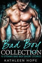 Bad Boy Collection: 10 Steamy Bad Boy Short Stories ebook by Kathleen Hope