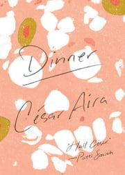 Dinner ebook by César Aira,Katherine Silver