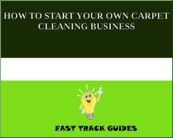 How To Start Your Own Carpet Cleaning Business Ebook By Alexey