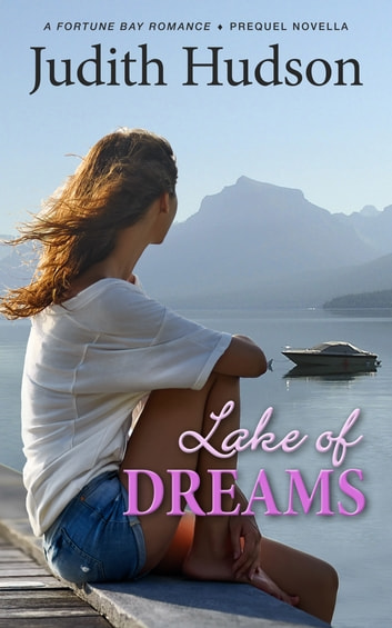 Lake of Dreams - A Fortune Bay Romance - Prequel Novella ebook by Judith Hudson