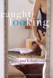 Caught Looking - Erotic Tales of Voyeurs and Exhibitionists ebook by Alison Tyler,Rachel Kramer Bussel