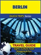 Berlin Travel Guide (Quick Trips Series) - Sights, Culture, Food, Shopping & Fun ebook by Denise Khan