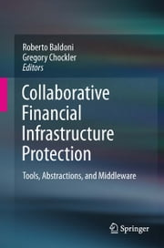 Collaborative Financial Infrastructure Protection - Tools, Abstractions, and Middleware ebook by