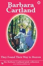 They Found their Way To Heaven ebook by Barbara Cartland