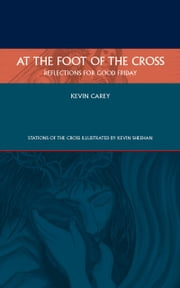 At the Foot of the Cross - Reflections for Good Friday ebook by Kevin Carey,Kevin Sheehan