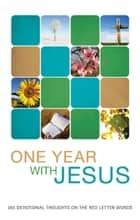 One Year with Jesus: 365 Devotional Thoughts on the Red Letter Words - 365 Devotional Thoughts on the Red Letter Words ebook by James A. Davey