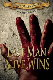 Last Man Alive Wins (#1) (Party Game Society) ebook by Celeste Ayers