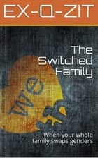 The Switched Family: Gender Transformation Story ebook by Ex-q-zit