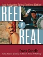 Reel V. Real ebook by Frank Sanello