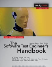 The Software Test Engineer's Handbook, 2nd Edition - A Study Guide for the ISTQB Test Analyst and Technical Test Analyst Advanced Level Certificates 2012 ebook by Graham Bath,Judy McKay