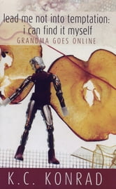 Lead Me Not Into Temptation; I Can Find It Myself - Grandma Goes Online ebook by K. C Konrad