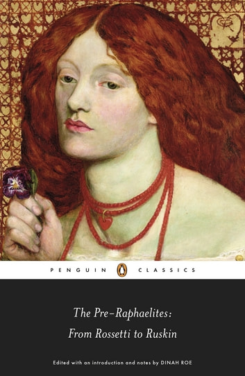 The Pre-Raphaelites: From Rossetti to Ruskin - From Rossetti to Ruskin ebook by Dinah Roe