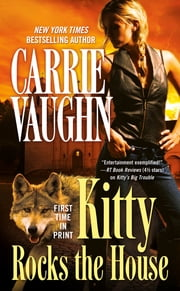 Kitty Rocks the House ebook by Carrie Vaughn