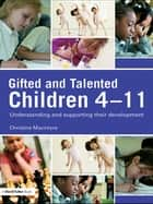 Gifted and Talented Children 4-11 - Understanding and Supporting their Development ebook by Christine MacIntyre