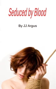 Seduced By Blood ebook by JJ Argus