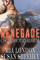Renegade - Cascade Mountain Manhunt, #2 ebook by Susan Sheehey, Mia London