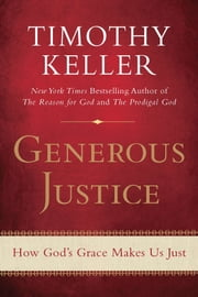Generous Justice - How God's Grace Makes Us Just ebook by Timothy Keller