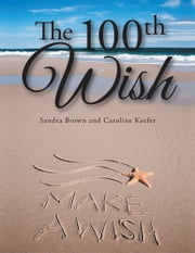 The 100th Wish ebook by Sandra Brown and Caroline Keefer