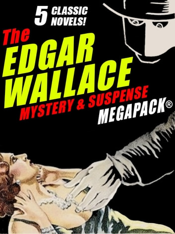 The Edgar Wallace Mystery & Suspense MEGAPACK®: 5 Classic Novels ebook by Edgar Wallace