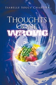 Thoughts Gone Wrong ebook by Isabelle Soucy Chartier