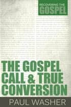 The Gospel Call and True Conversion 電子書 by Paul Washer