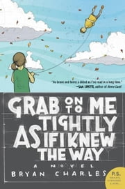 Grab On to Me Tightly as if I Knew the Way - A Novel ebook by Bryan Charles